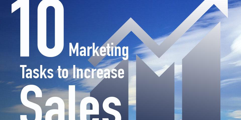 10 Marketing Tasks to Increase Sales