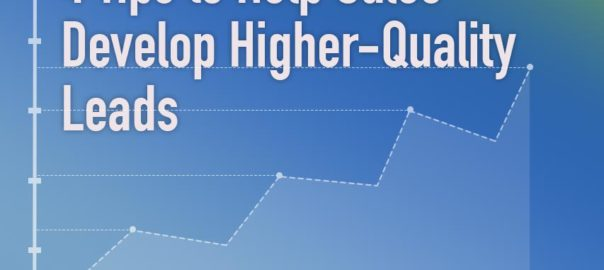 4 tips to help Sales develop higher-quality leads