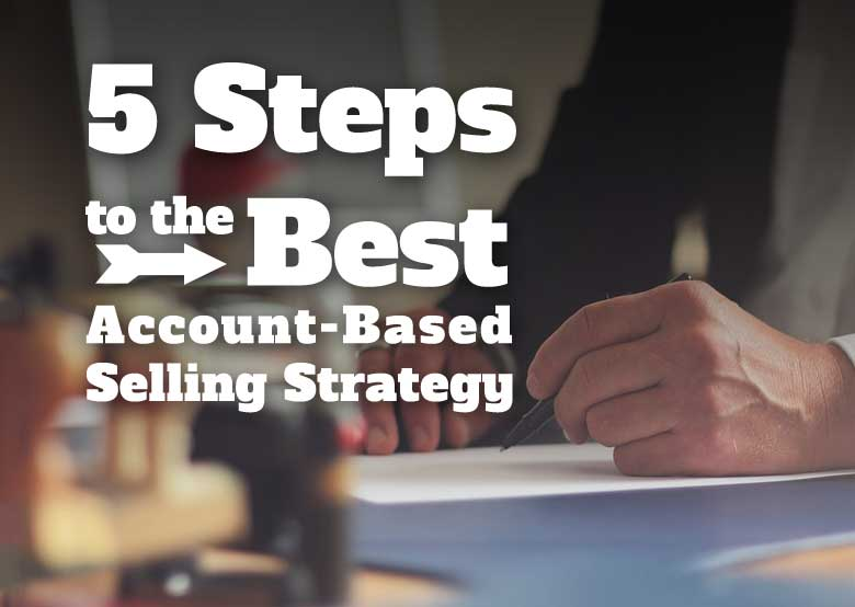 5 steps to best account based selling strategy