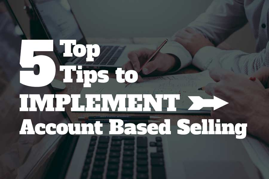 5 steps to implement account based selling